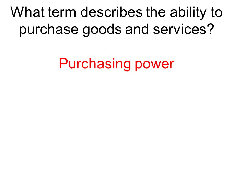 What term describes the ability to purchase goods and services
