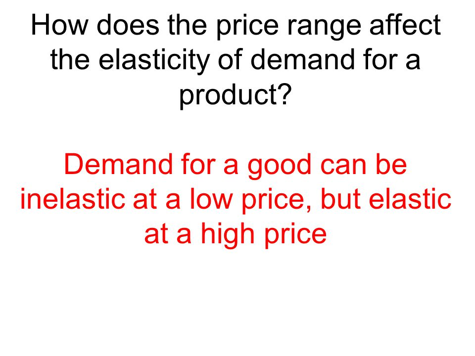 How does the price range affect the elasticity of demand for a product