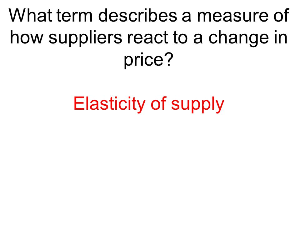 What term describes a measure of how suppliers react to a change in price