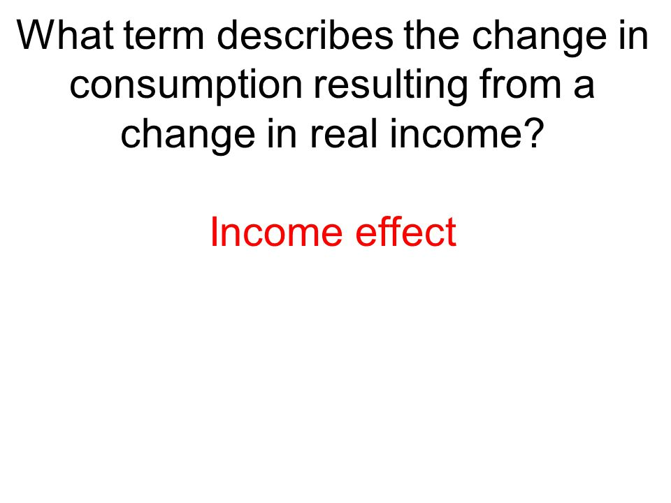 What term describes the change in consumption resulting from a change in real income