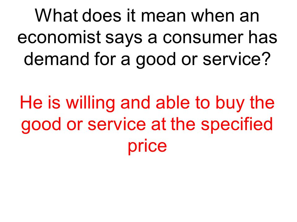 What does it mean when an economist says a consumer has demand for a good or service