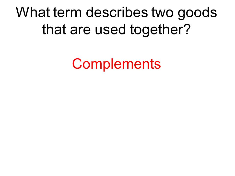 What term describes two goods that are used together