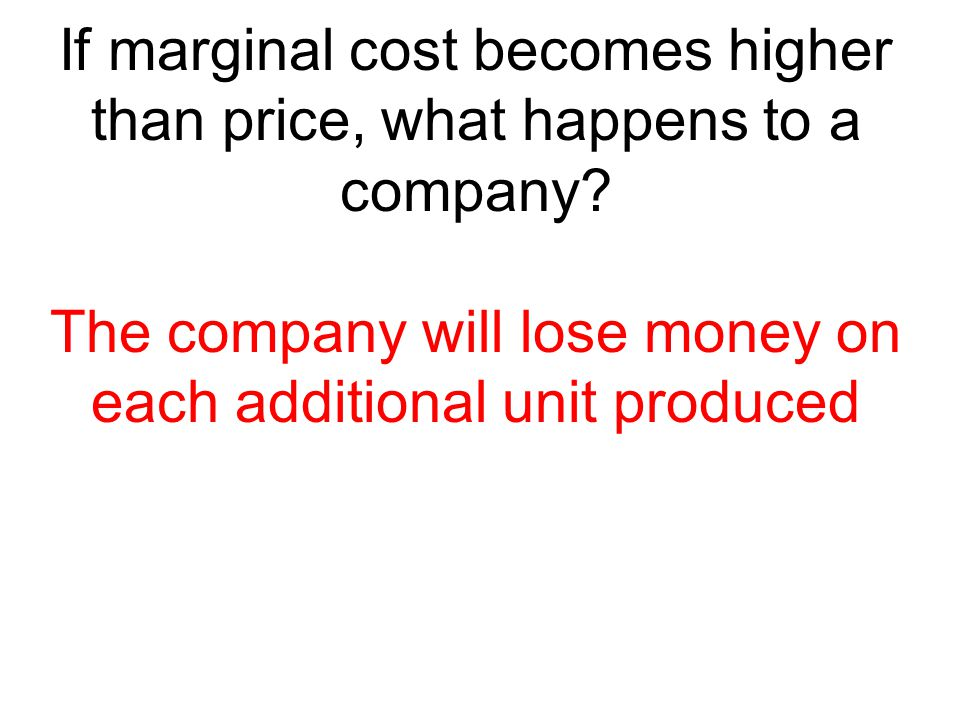 If marginal cost becomes higher than price, what happens to a company