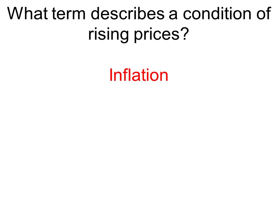 What term describes a condition of rising prices