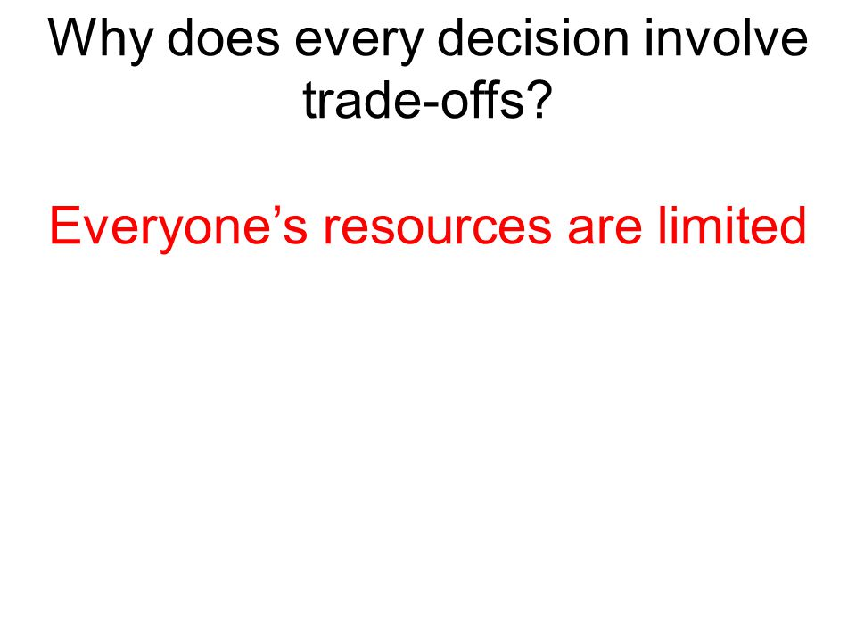 Why does every decision involve trade-offs