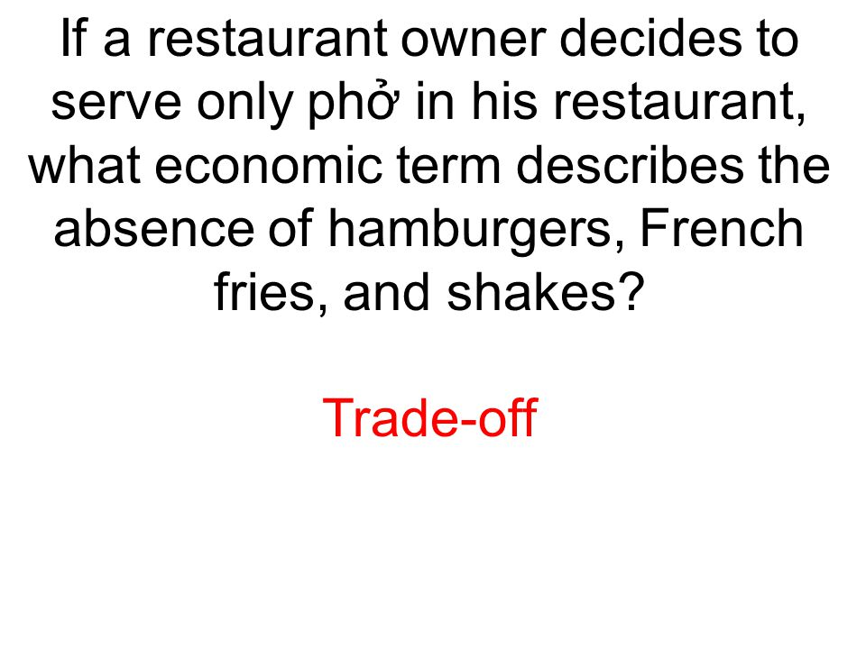 If a restaurant owner decides to serve only phở in his restaurant, what economic term describes the absence of hamburgers, French fries, and shakes