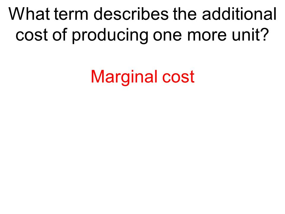 What term describes the additional cost of producing one more unit