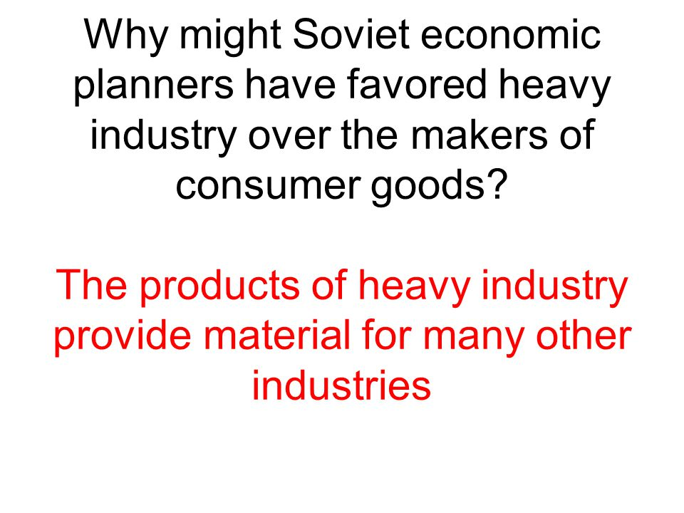 Why might Soviet economic planners have favored heavy industry over the makers of consumer goods