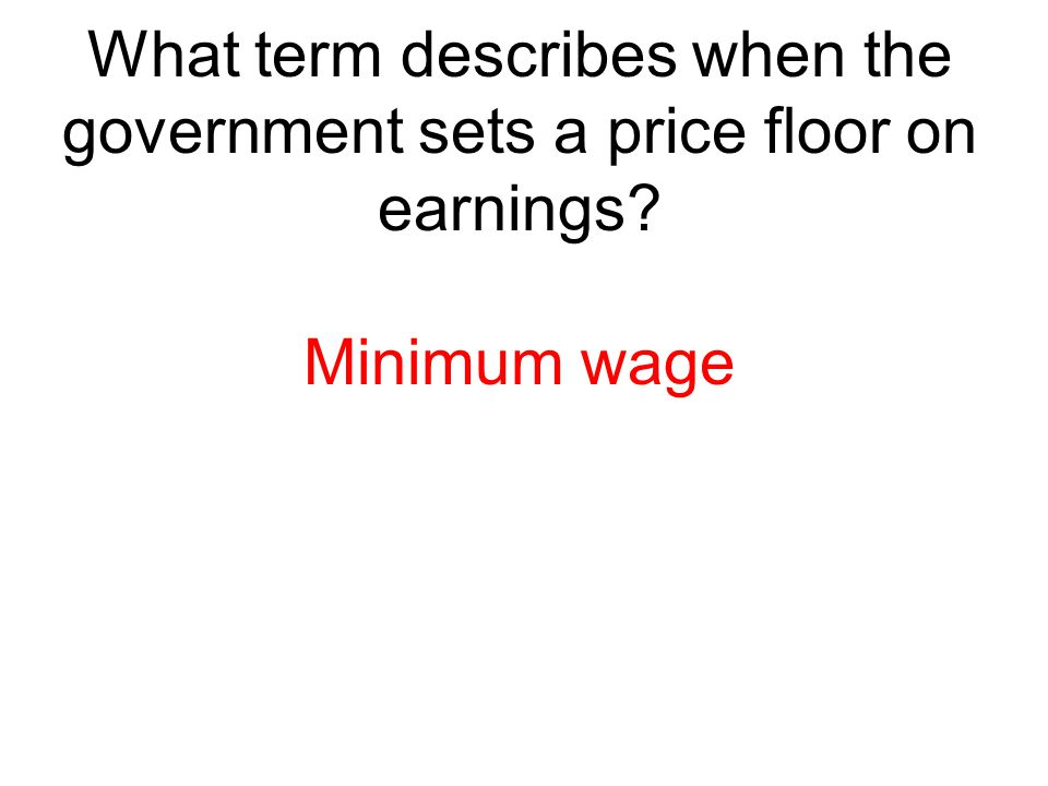What term describes when the government sets a price floor on earnings