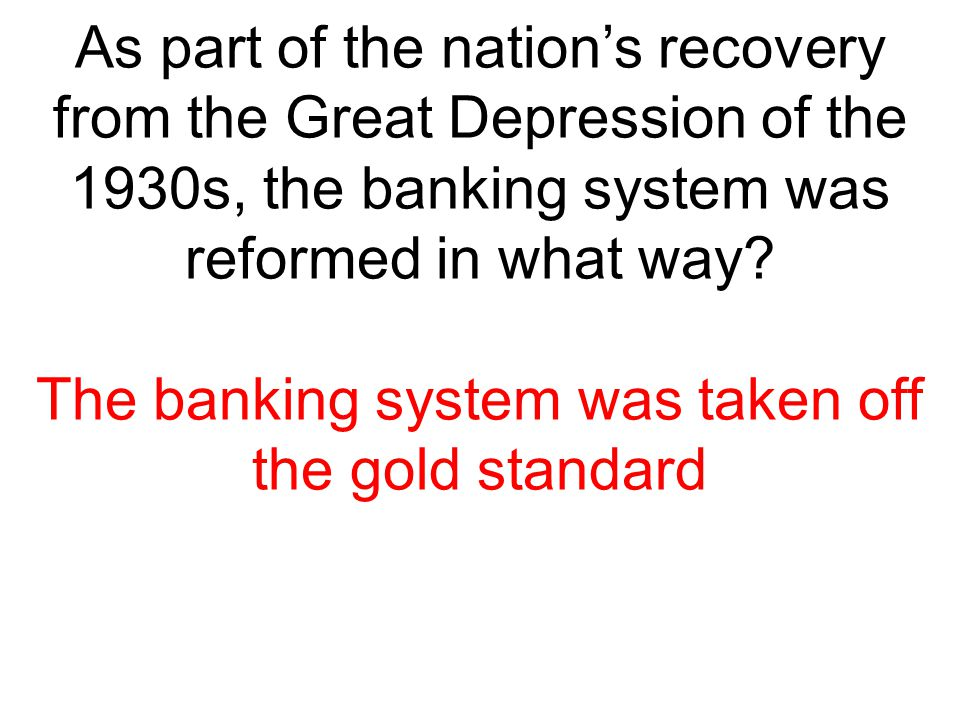 The banking system was taken off the gold standard