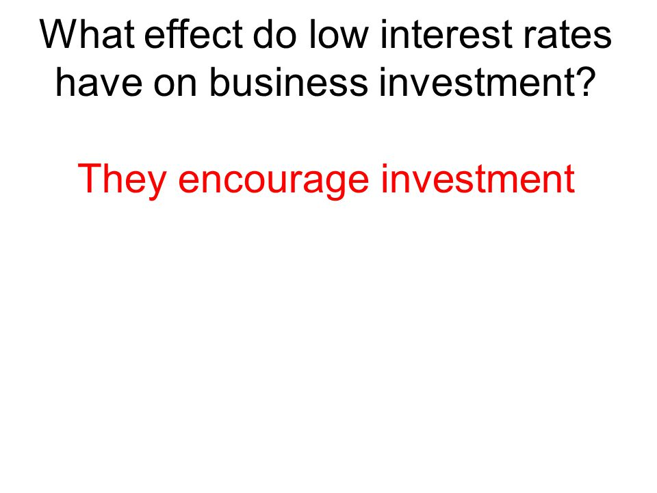 What effect do low interest rates have on business investment