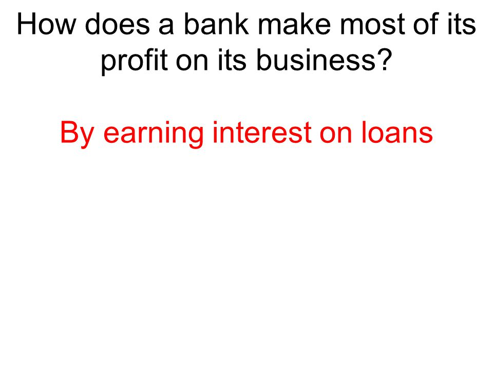 How does a bank make most of its profit on its business