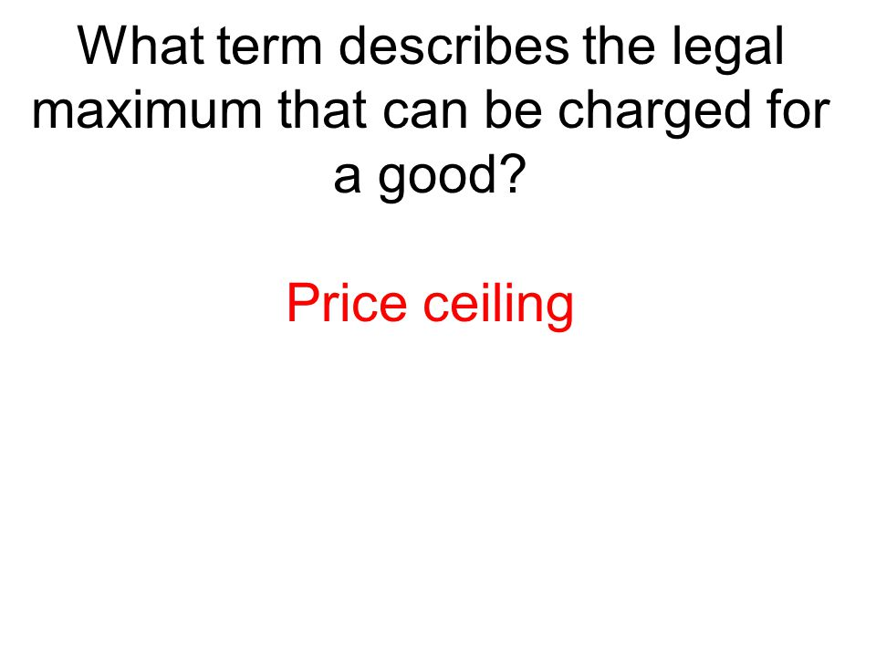 What term describes the legal maximum that can be charged for a good