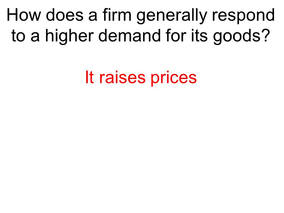 How does a firm generally respond to a higher demand for its goods