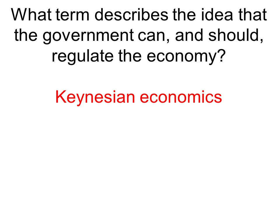 What term describes the idea that the government can, and should, regulate the economy