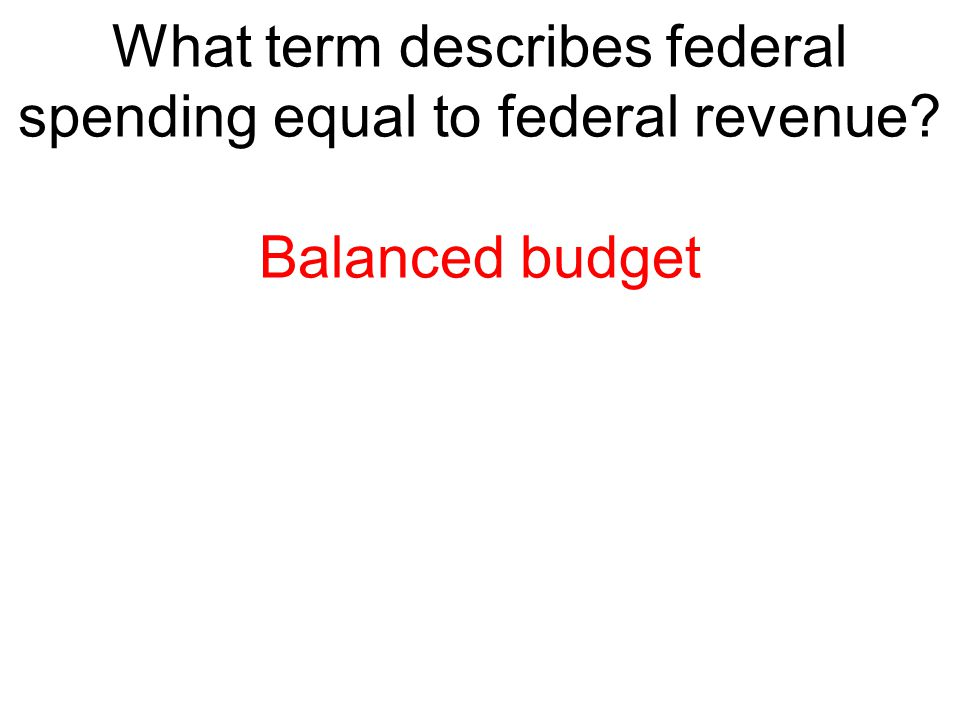 What term describes federal spending equal to federal revenue
