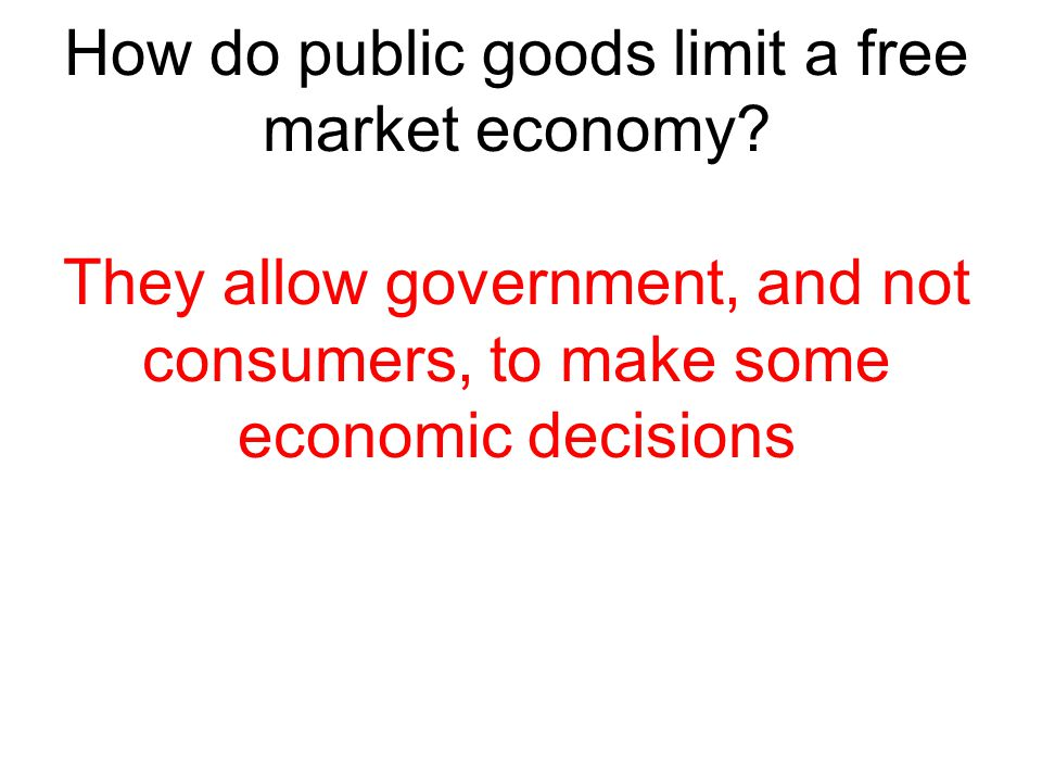 How do public goods limit a free market economy