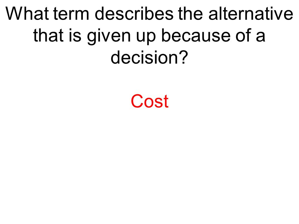 What term describes the alternative that is given up because of a decision
