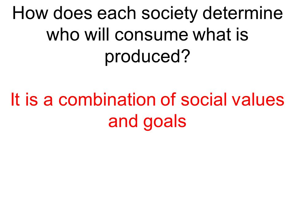How does each society determine who will consume what is produced
