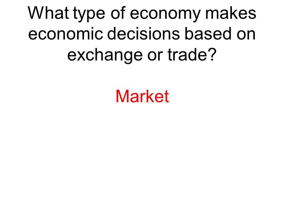 What type of economy makes economic decisions based on exchange or trade