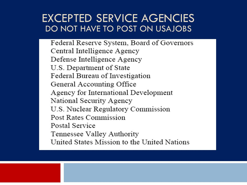 Excepted Service Agencies Do not have to post on USAJOBS