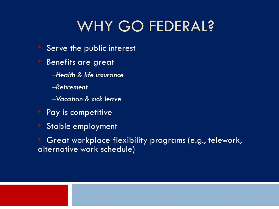 Why Go Federal Serve the public interest Benefits are great
