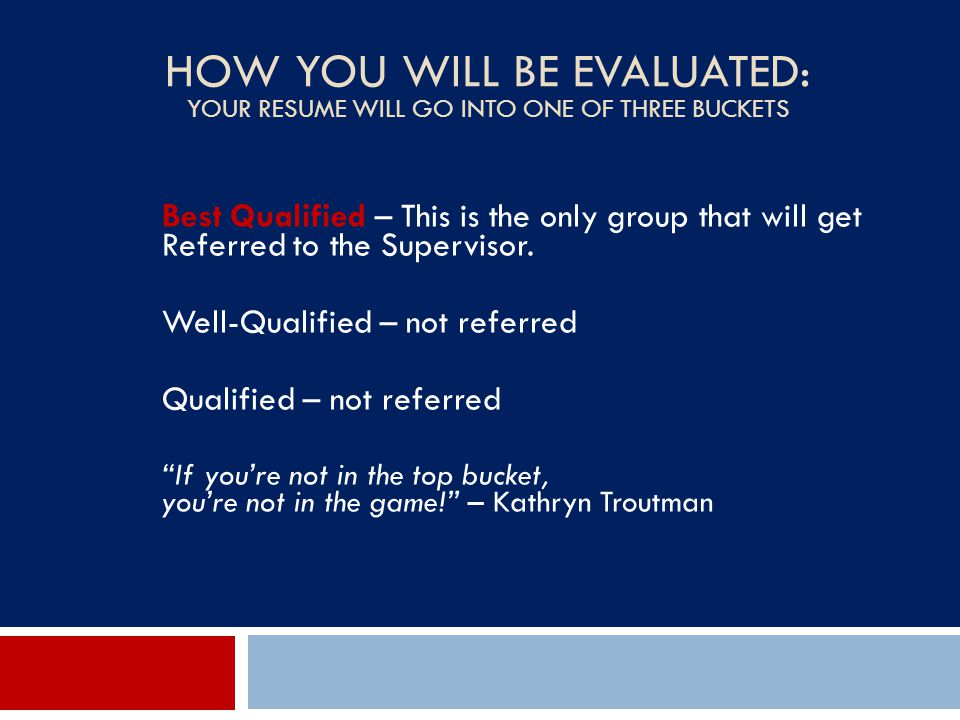 How You Will Be Evaluated: Your resume will go into one of three buckets