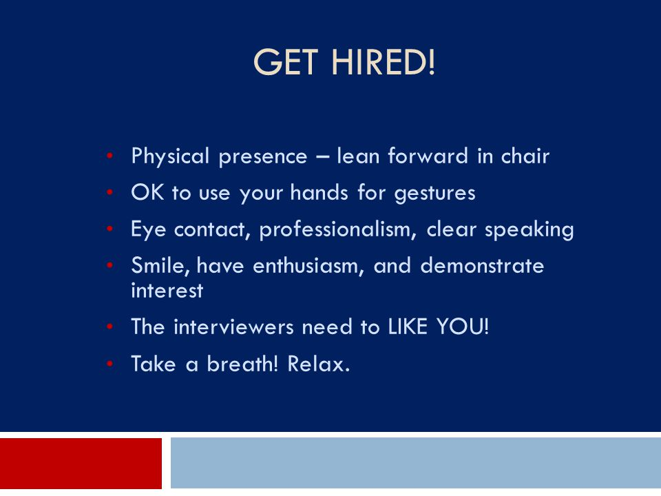 Get Hired! Physical presence – lean forward in chair