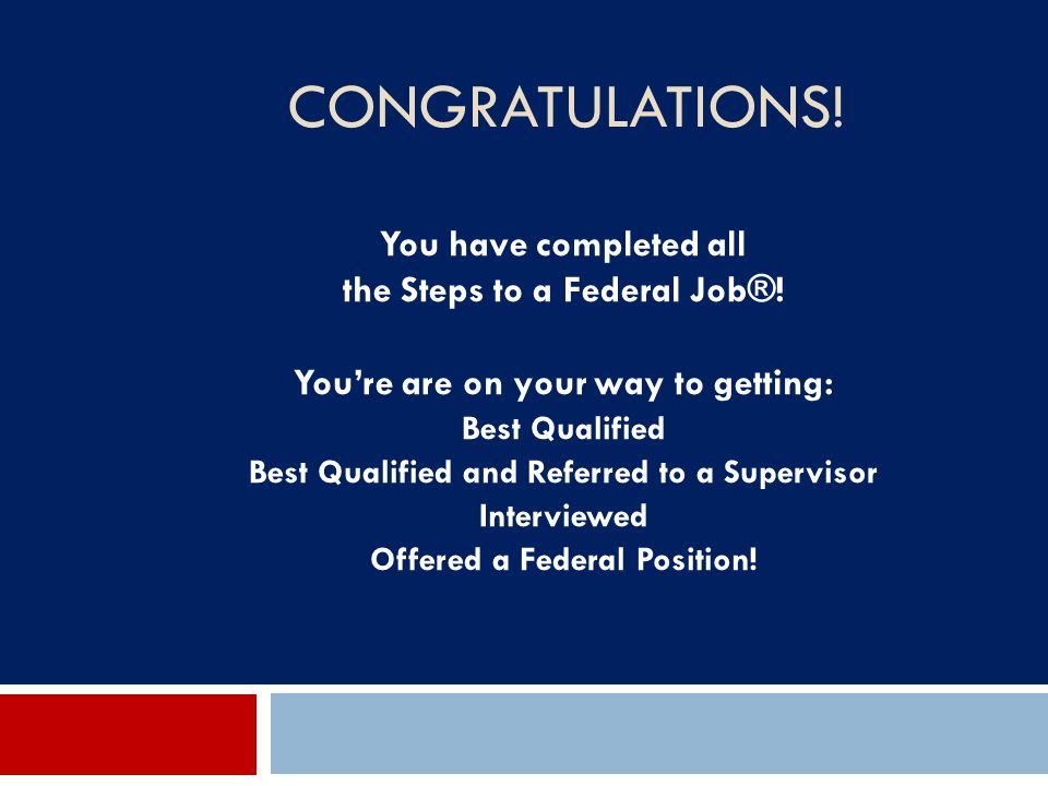 Congratulations! You have completed all the Steps to a Federal Job®!