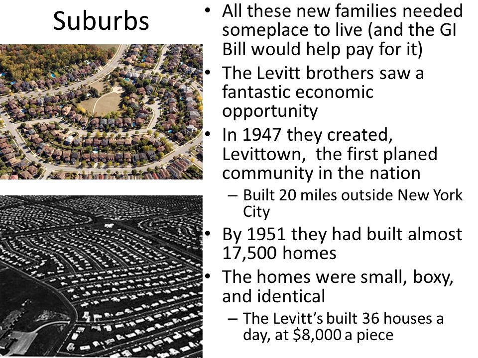 Suburbs All these new families needed someplace to live (and the GI Bill would help pay for it)