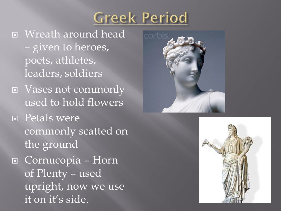 Greek Period Wreath around head – given to heroes, poets, athletes, leaders, soldiers. Vases not commonly used to hold flowers.