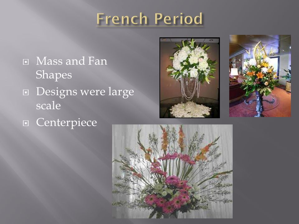 French Period Mass and Fan Shapes Designs were large scale Centerpiece