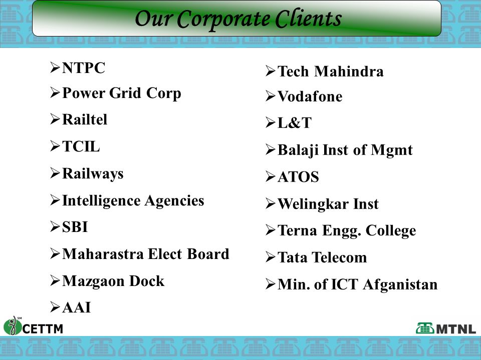 Our Corporate Clients NTPC Tech Mahindra Power Grid Corp Vodafone