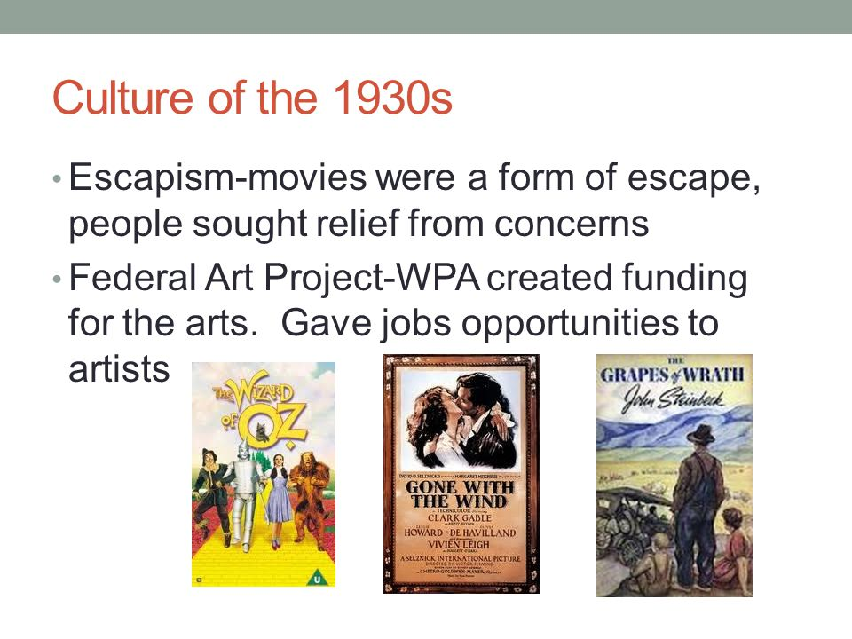 Culture of the 1930s Escapism-movies were a form of escape, people sought relief from concerns.