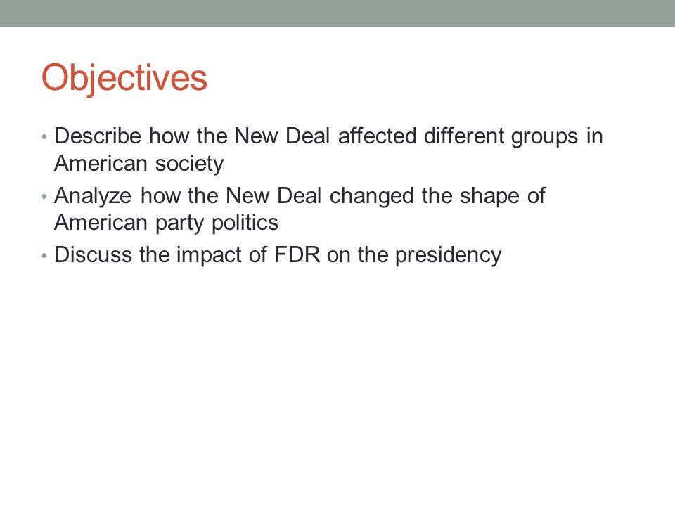 Objectives Describe how the New Deal affected different groups in American society.