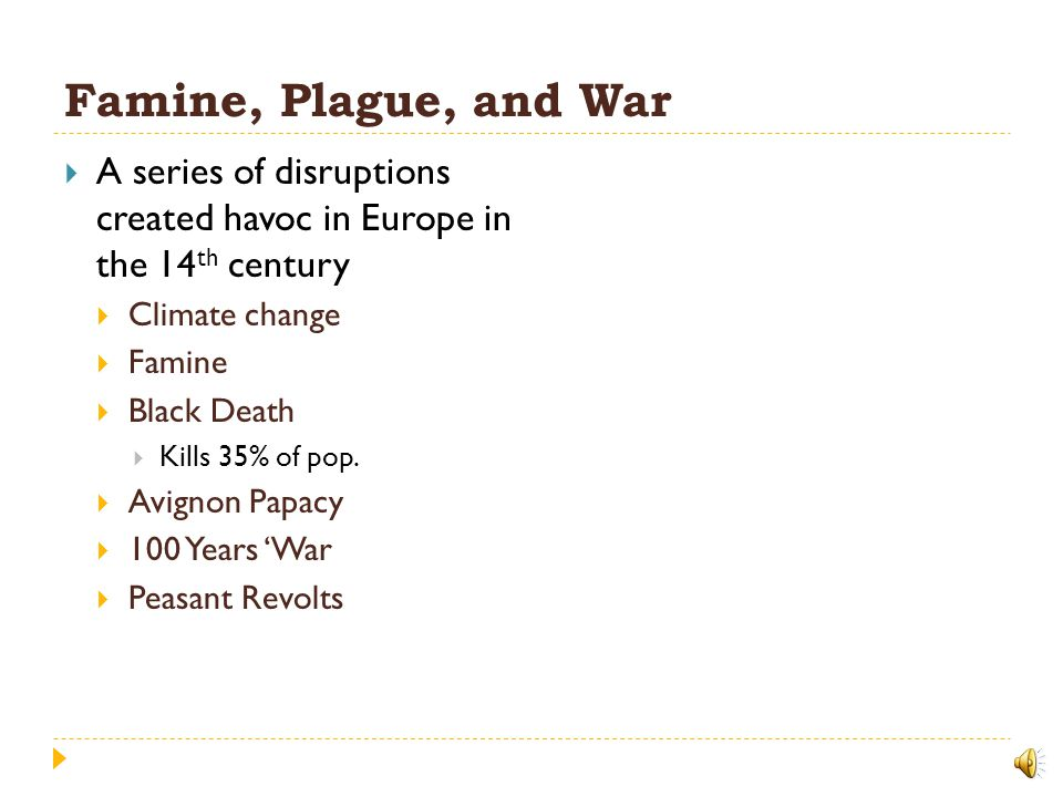 Famine, Plague, and War A series of disruptions created havoc in Europe in the 14th century. Climate change.