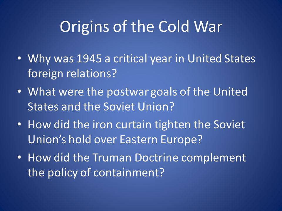 Origins of the Cold War Why was 1945 a critical year in United States foreign relations