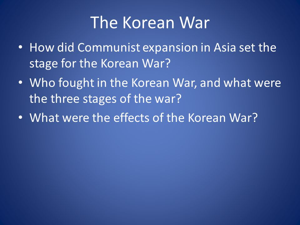 The Korean War How did Communist expansion in Asia set the stage for the Korean War