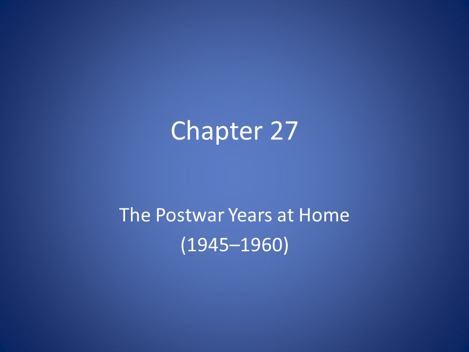 The Postwar Years at Home (1945–1960)