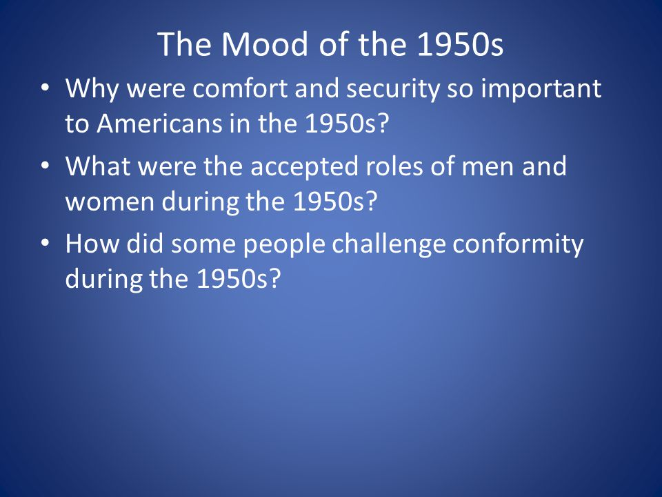 The Mood of the 1950s Why were comfort and security so important to Americans in the 1950s