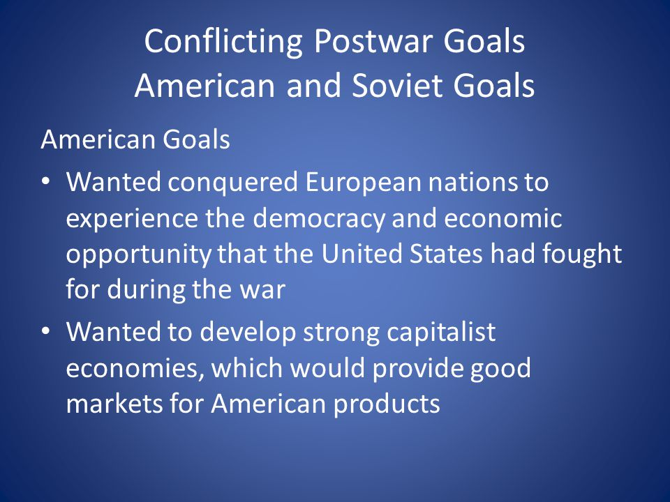 Conflicting Postwar Goals American and Soviet Goals