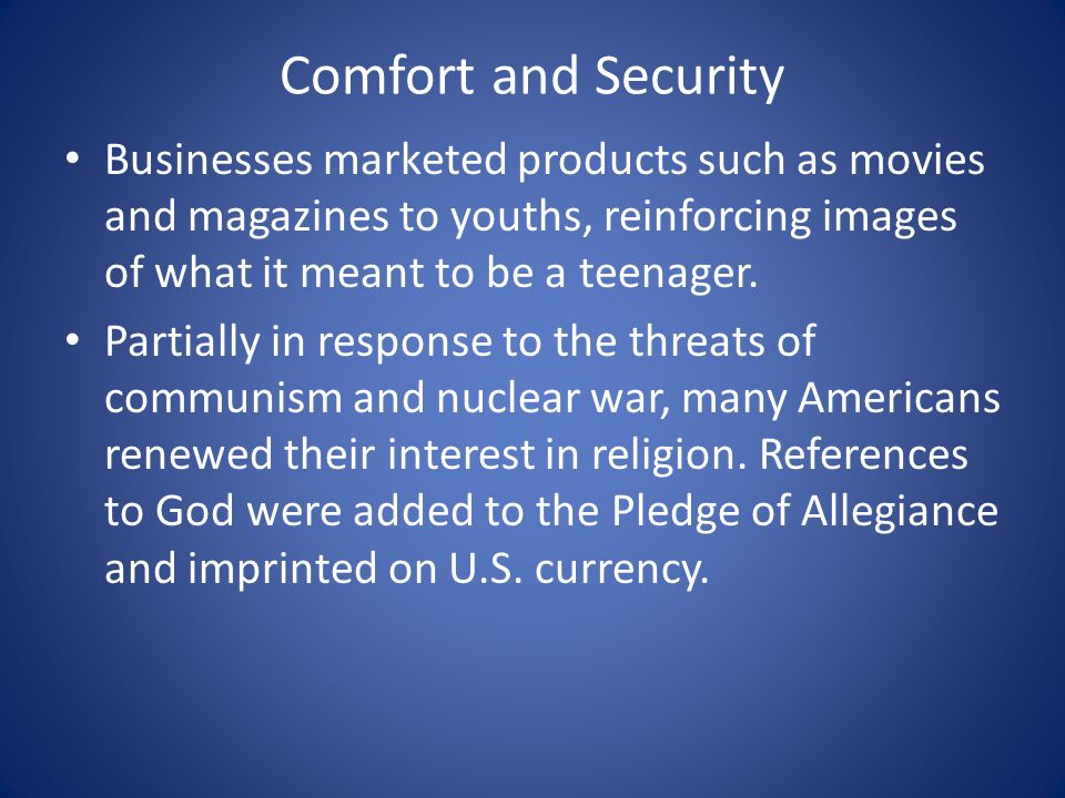 Comfort and Security Businesses marketed products such as movies and magazines to youths, reinforcing images of what it meant to be a teenager.