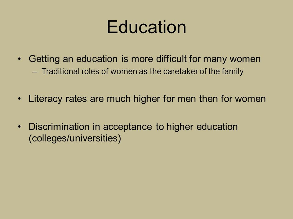 Education Getting an education is more difficult for many women