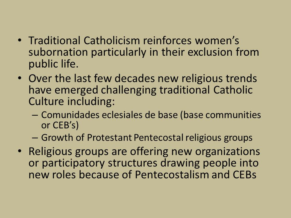Traditional Catholicism reinforces women's subornation particularly in their exclusion from public life.