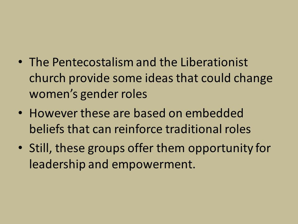 The Pentecostalism and the Liberationist church provide some ideas that could change women's gender roles