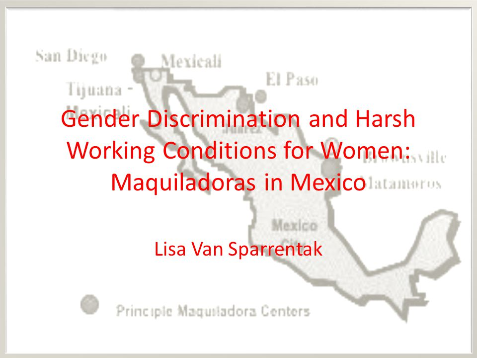 Gender Discrimination and Harsh Working Conditions for Women: Maquiladoras in Mexico