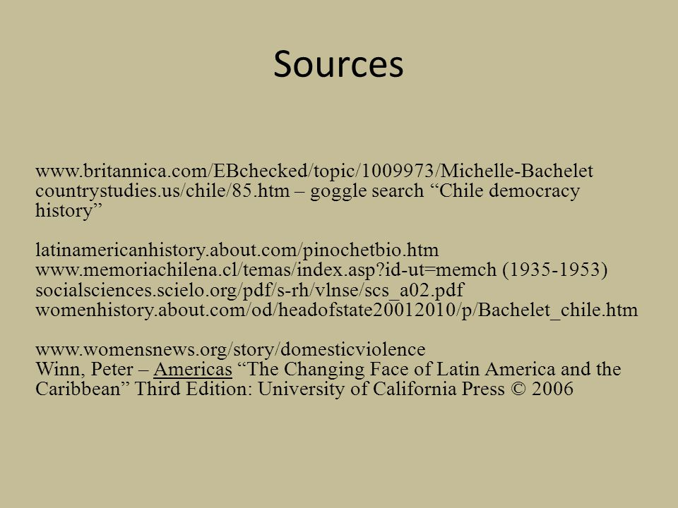 Sources www.britannica.com/EBchecked/topic/1009973/Michelle-Bachelet