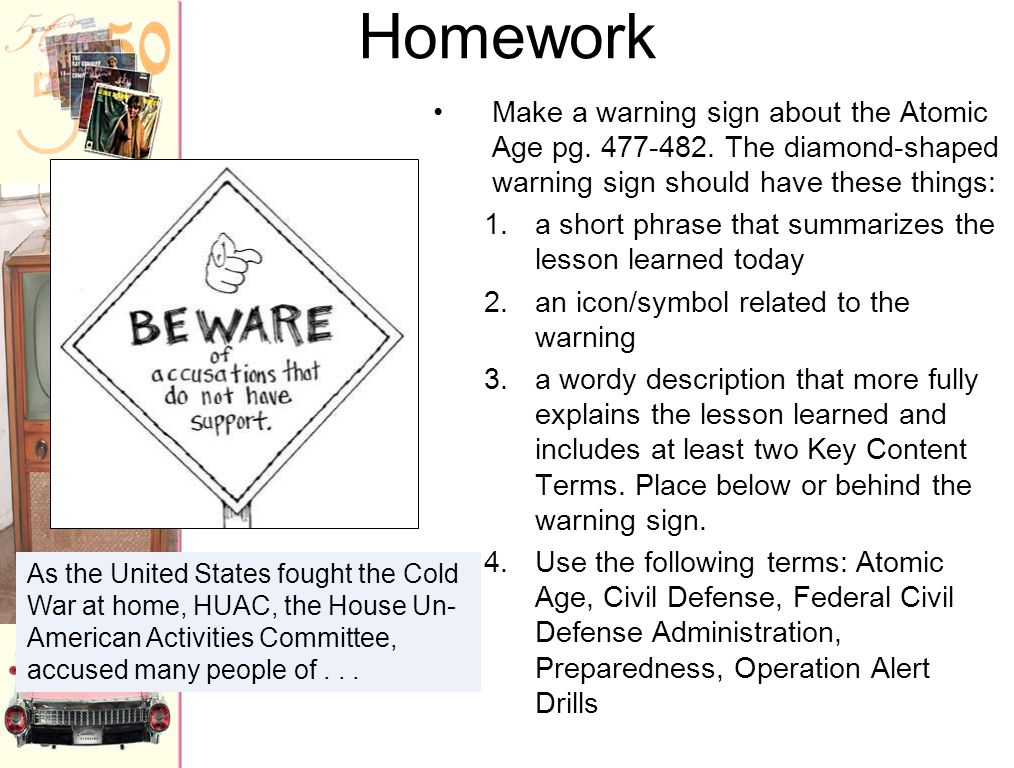 Homework Make a warning sign about the Atomic Age pg. 477-482. The diamond-shaped warning sign should have these things: