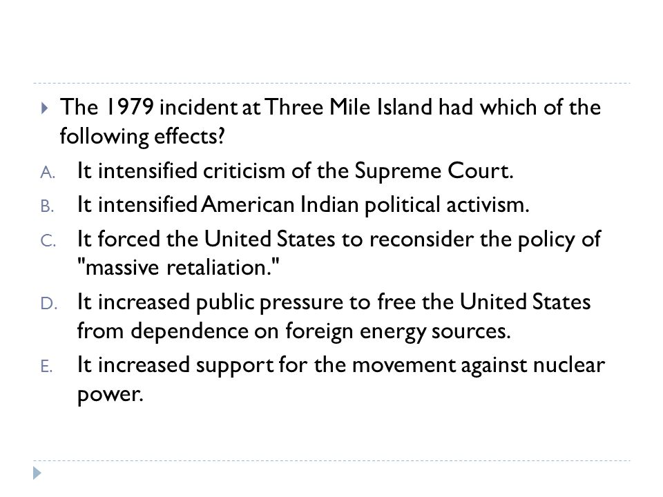 The 1979 incident at Three Mile Island had which of the following effects