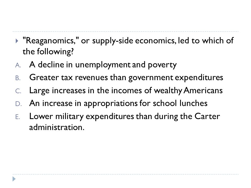 Reaganomics, or supply-side economics, led to which of the following